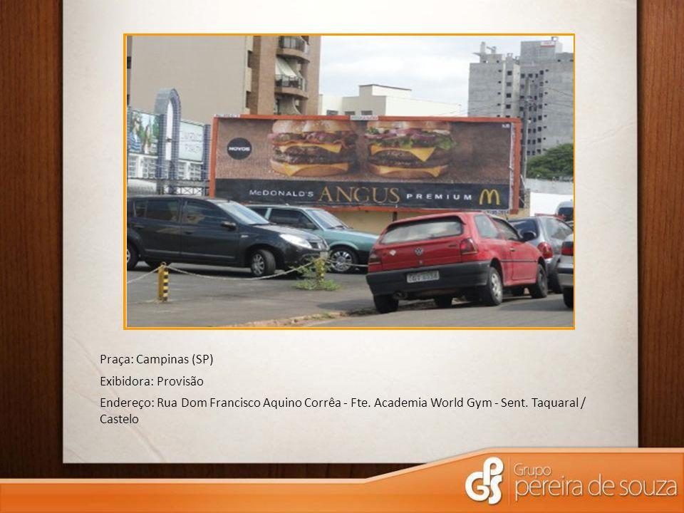 Praça: Campinas (SP) Exibidora: Provisão Endereço: Rua Dom Francisco Aquino Corrêa - Fte. Academia World Gym - Sent. Taquaral / Castelo