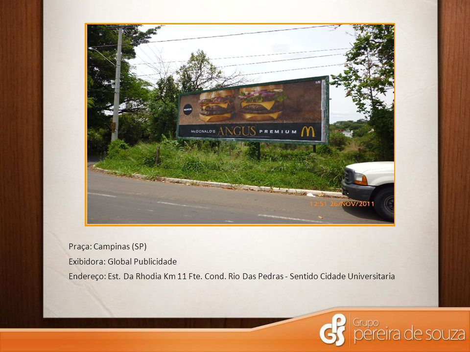 Praça: Campinas (SP) Exibidora: Global Publicidade Endereço: Est. Da Rhodia Km 11 Fte. Cond. Rio Das Pedras - Sentido Cidade Universitaria