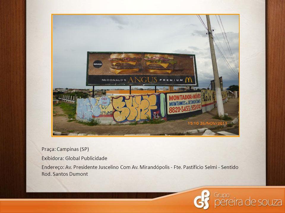 Praça: Campinas (SP) Exibidora: Global Publicidade Endereço: Av. Presidente Juscelino Com Av. Mirandópolis - Fte. Pastifício Selmi - Sentido Rod. Sant