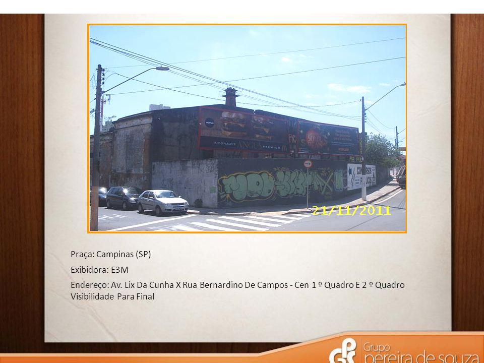 Praça: Campinas (SP) Exibidora: E3M Endereço: Av. Lix Da Cunha X Rua Bernardino De Campos - Cen 1 º Quadro E 2 º Quadro Visibilidade Para Final