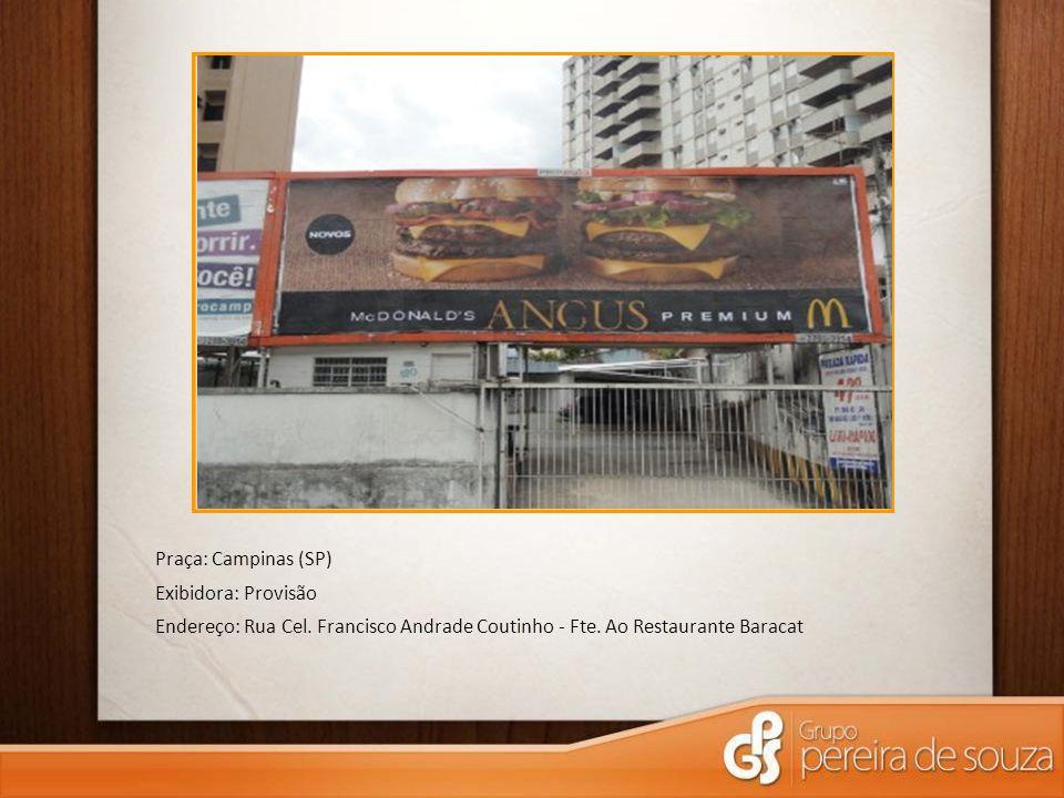 Praça: Campinas (SP) Exibidora: Provisão Endereço: Rua Cel. Francisco Andrade Coutinho - Fte. Ao Restaurante Baracat