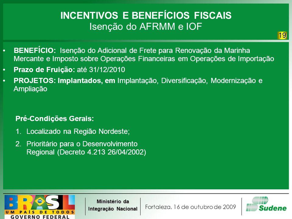 Fortaleza, 16 de outubro de 2009 Ministério da Integração Nacional INCENTIVOS E BENEFÍCIOS FISCAIS Isenção do AFRMM e IOF BENEFÍCIO: Isenção do Adicio