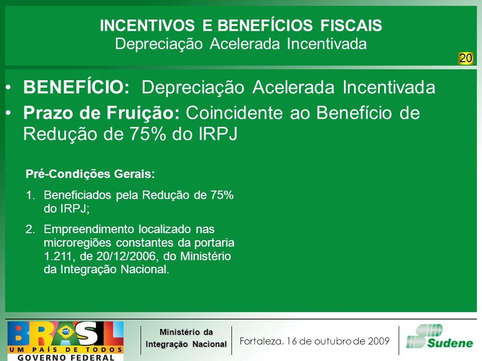 Fortaleza, 16 de outubro de 2009 Ministério da Integração Nacional INCENTIVOS E BENEFÍCIOS FISCAIS Depreciação Acelerada Incentivada BENEFÍCIO: Deprec