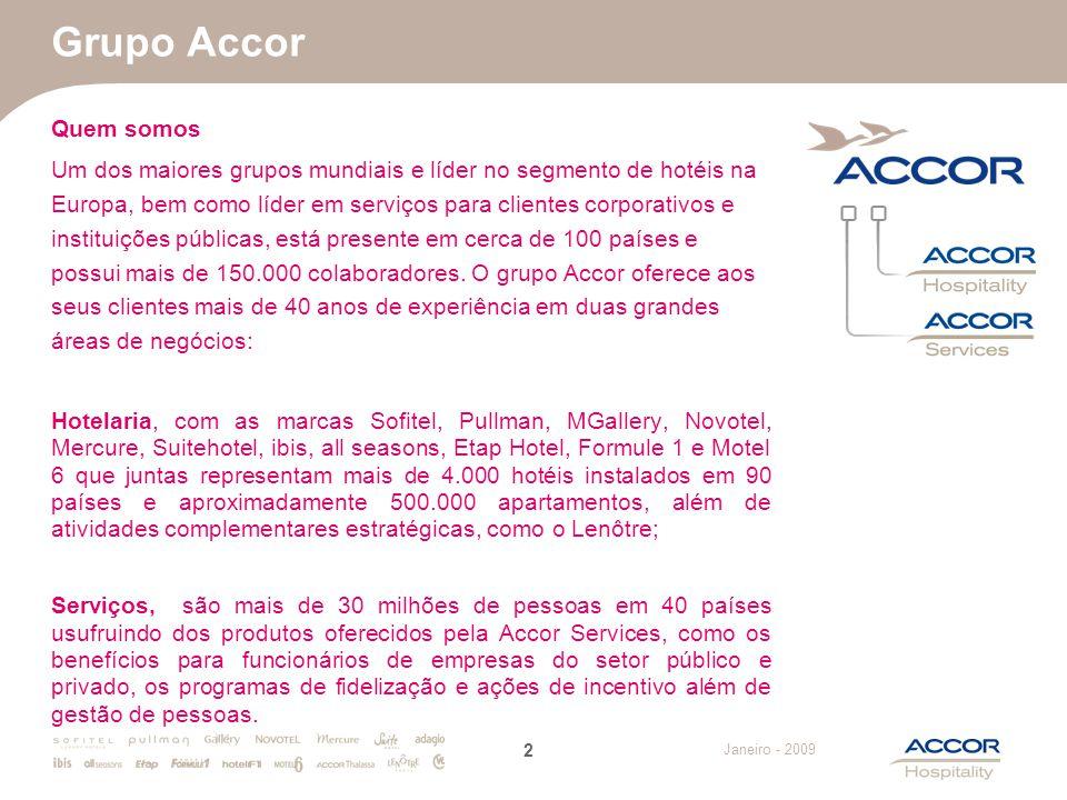 Janeiro - 2009 Grupo Accor Quem somos Um dos maiores grupos mundiais e líder no segmento de hotéis na Europa, bem como líder em serviços para clientes
