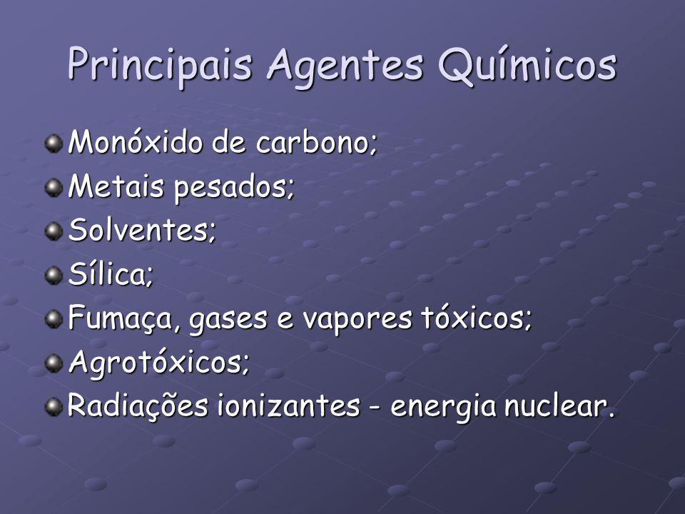 Principais Agentes Químicos Monóxido de carbono; Metais pesados; Solventes;Sílica; Fumaça, gases e vapores tóxicos; Agrotóxicos; Radiações ionizantes