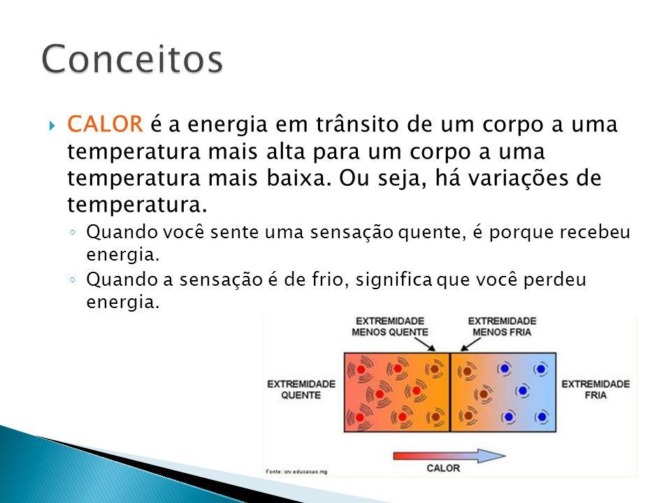 CALOR é a energia em trânsito de um corpo a uma temperatura mais alta para um corpo a uma temperatura mais baixa.