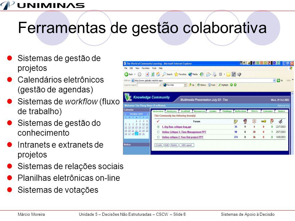 Sistemas de Apoio à DecisãoMárcio MoreiraUnidade 5 – Decisões Não Estruturadas – CSCW – Slide 8 Ferramentas de gestão colaborativa Sistemas de gestão