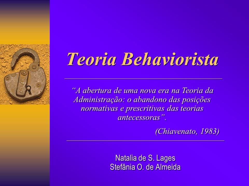 Teoria Behaviorista Teoria Behaviorista Natalia de S. Lages Stefânia O. de Almeida Natalia de S. Lages Stefânia O. de Almeida A abertura de uma nova e