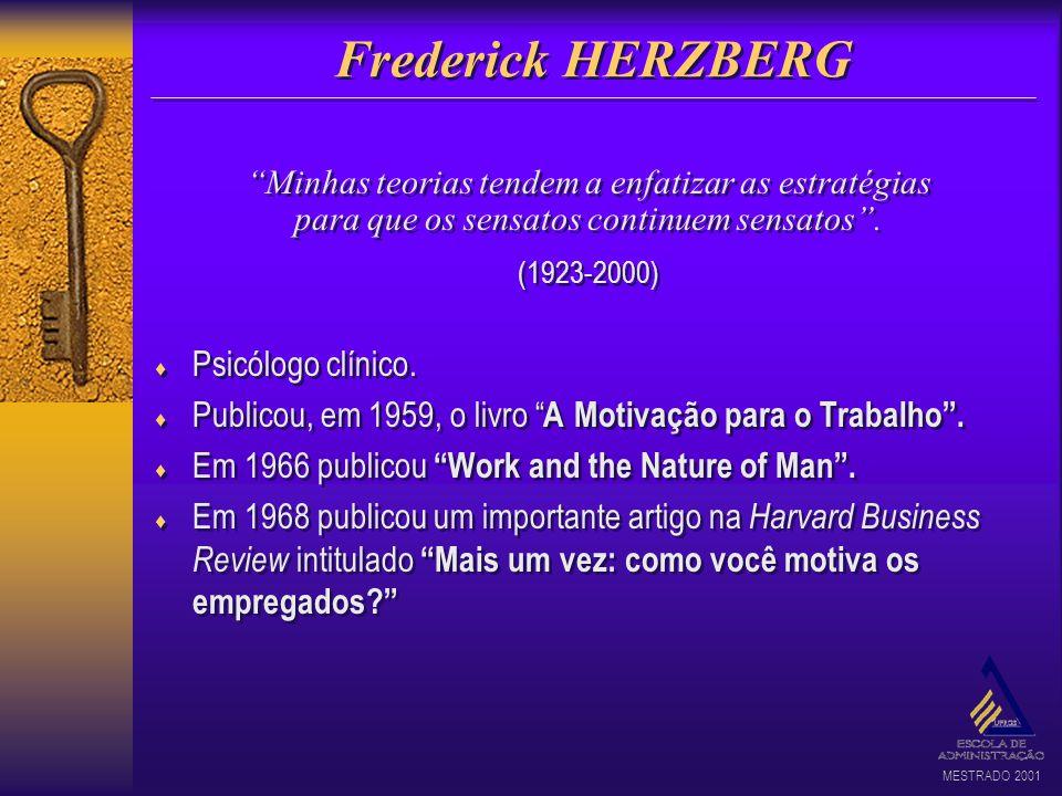 MESTRADO 2001 Frederick HERZBERG Psicólogo clínico. Publicou, em 1959, o livro A Motivação para o Trabalho. Em 1966 publicou Work and the Nature of Ma