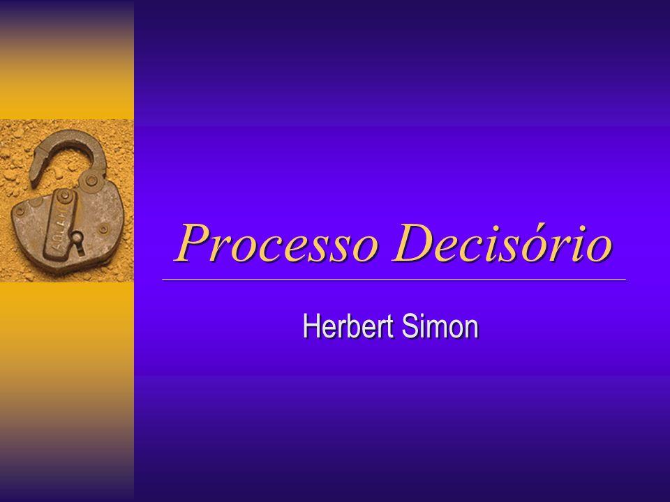 Processo Decisório Processo Decisório Herbert Simon