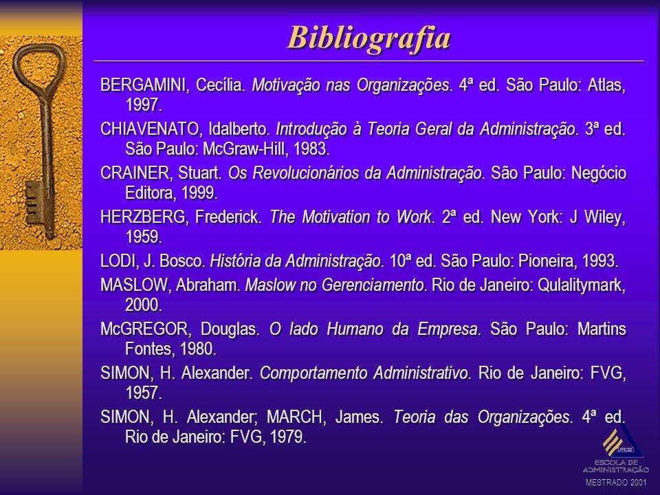 MESTRADO 2001 Bibliografia BERGAMINI, Cecília. Motivação nas Organizações. 4ª ed. São Paulo: Atlas, 1997. CHIAVENATO, Idalberto. Introdução à Teoria G
