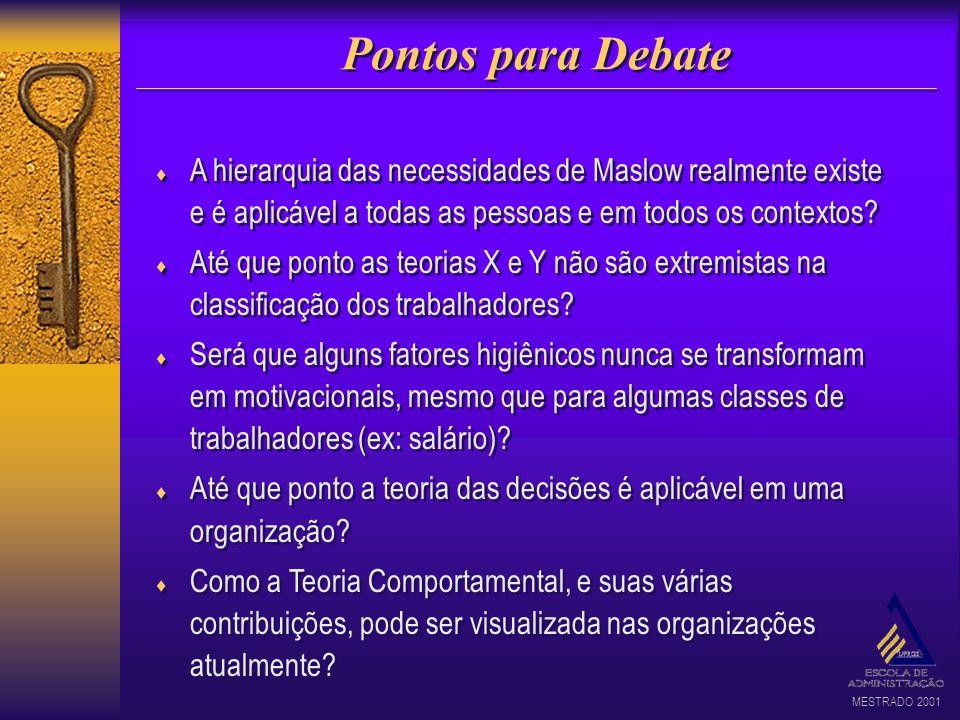 MESTRADO 2001 Pontos para Debate A hierarquia das necessidades de Maslow realmente existe e é aplicável a todas as pessoas e em todos os contextos? At