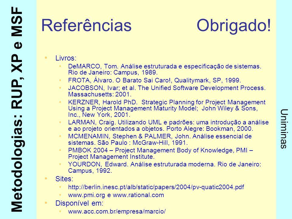 Metodologias: RUP, XP e MSF Uniminas Referências Obrigado! Livros: DeMARCO, Tom. Análise estruturada e especificação de sistemas. Rio de Janeiro: Camp
