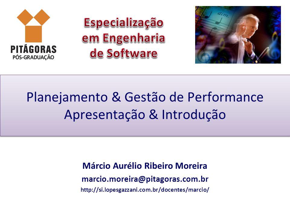 Planejamento & Gestão de Performance Apresentação & Introdução Márcio Aurélio Ribeiro Moreira marcio.moreira@pitagoras.com.br http://si.lopesgazzani.c
