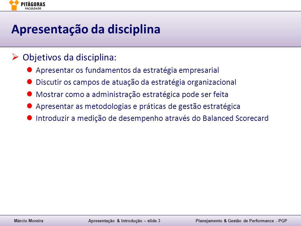 Márcio MoreiraApresentação & Introdução – slide 3Planejamento & Gestão de Performance - PGP Apresentação da disciplina Objetivos da disciplina: Aprese