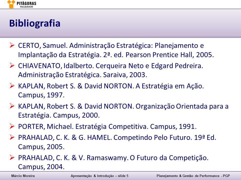Márcio MoreiraApresentação & Introdução – slide 5Planejamento & Gestão de Performance - PGP Bibliografia CERTO, Samuel. Administração Estratégica: Pla