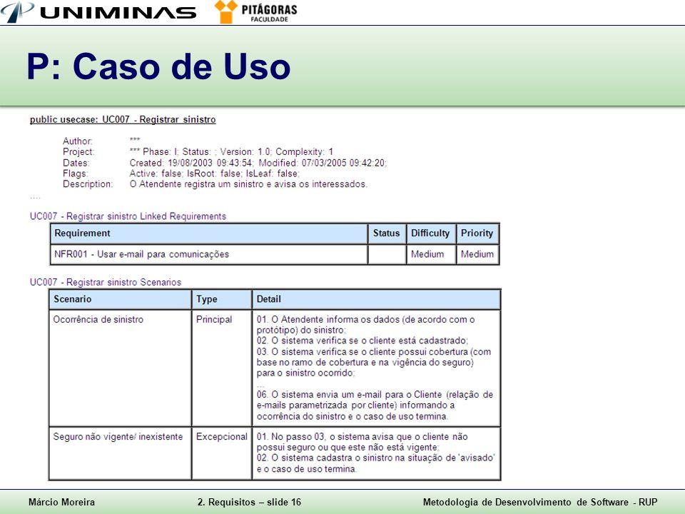 Márcio Moreira2. Requisitos – slide 16Metodologia de Desenvolvimento de Software - RUP P: Caso de Uso