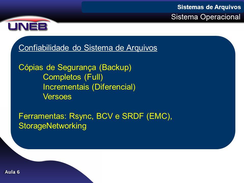 Confiabilidade do Sistema de Arquivos Cópias de Segurança (Backup) Completos (Full) Incrementais (Diferencial) Versoes Ferramentas: Rsync, BCV e SRDF