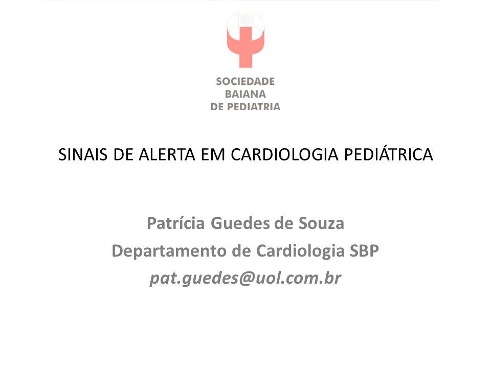 SINAIS DE ALERTA EM CARDIOLOGIA PEDIÁTRICA Patrícia Guedes de Souza Departamento de Cardiologia SBP pat.guedes@uol.com.br