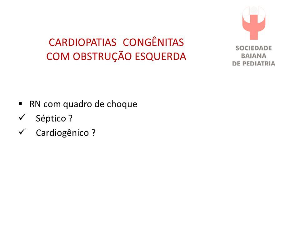 CARDIOPATIAS CONGÊNITAS COM OBSTRUÇÃO ESQUERDA RN com quadro de choque Séptico ? Cardiogênico ?