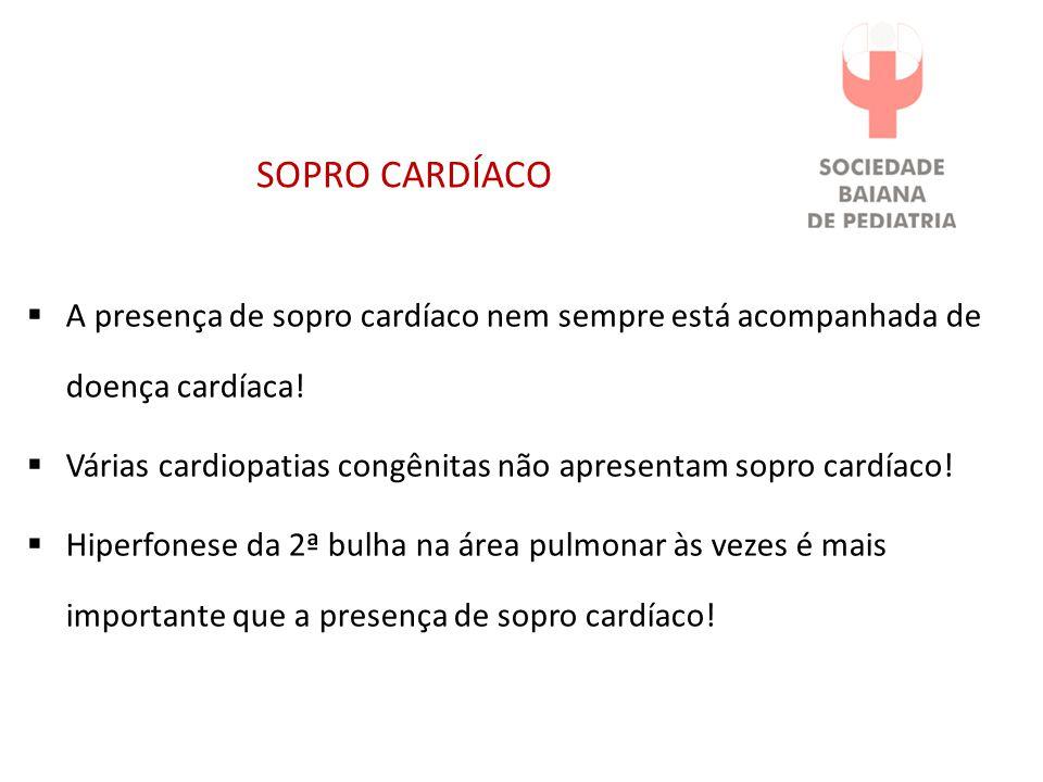 SOPRO CARDÍACO A presença de sopro cardíaco nem sempre está acompanhada de doença cardíaca! Várias cardiopatias congênitas não apresentam sopro cardía