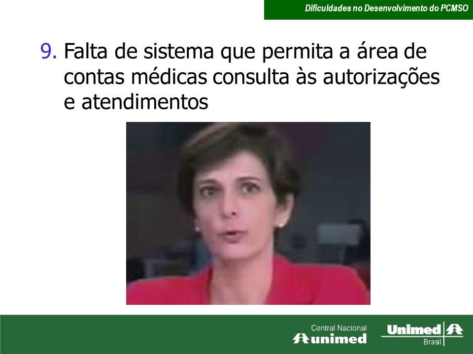 9.Falta de sistema que permita a área de contas médicas consulta às autorizações e atendimentos Dificuldades no Desenvolvimento do PCMSO