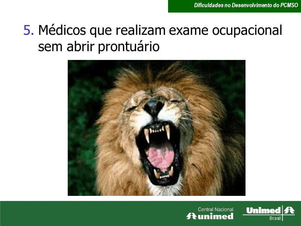 5.Médicos que realizam exame ocupacional sem abrir prontuário Dificuldades no Desenvolvimento do PCMSO