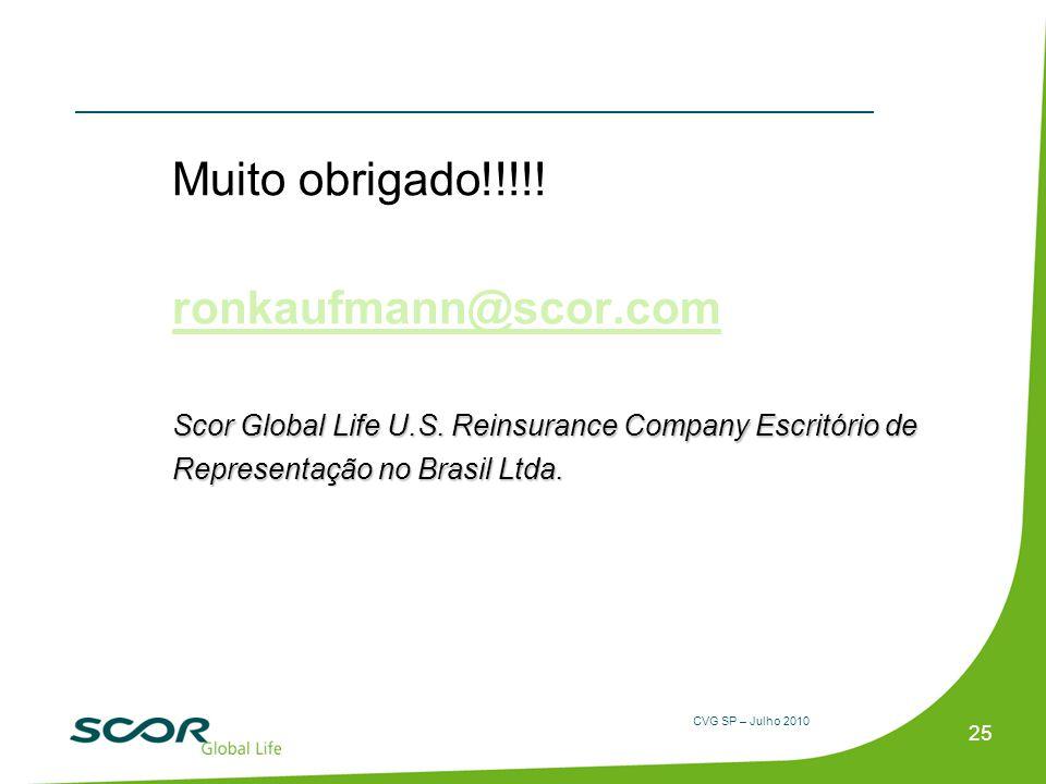 CVG SP – Julho 2010 Muito obrigado!!!!! ronkaufmann@scor.com Scor Global Life U.S. Reinsurance Company Escritório de Representação no Brasil Ltda. 25