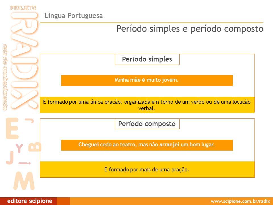 Língua Portuguesa www.scipione.com.br/radix Período simples É formado por uma única oração, organizada em torno de um verbo ou de uma locução verbal.