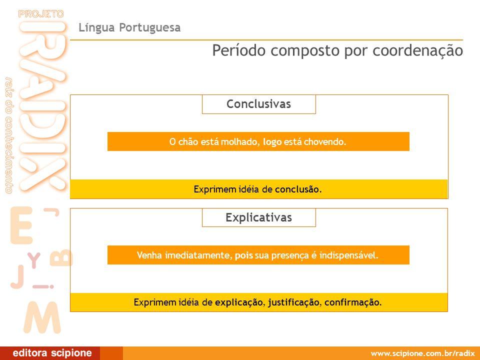 Língua Portuguesa www.scipione.com.br/radix Conclusivas Exprimem idéia de conclusão. Exprimem idéia de explicação, justificação, confirmação. Venha im