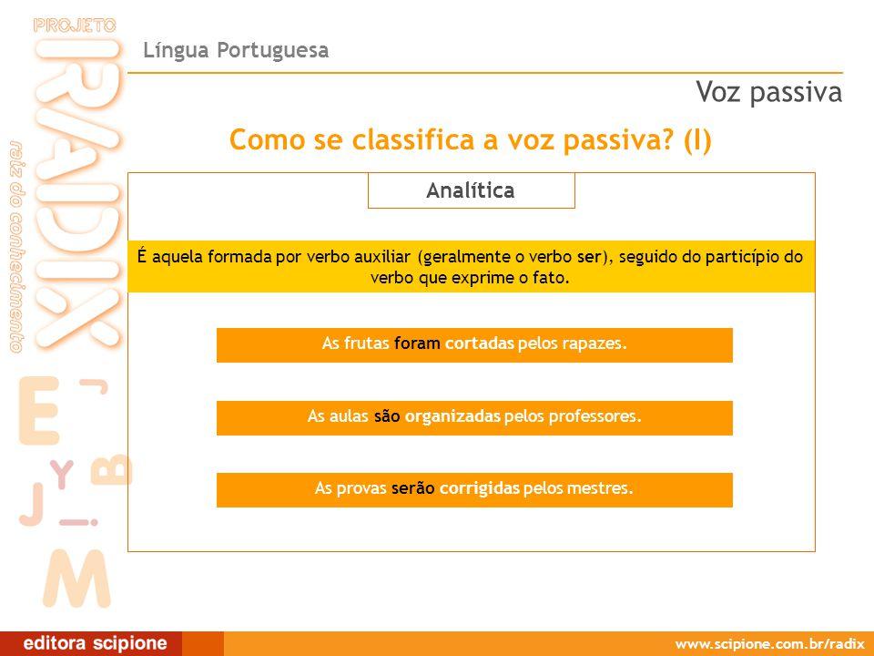 Língua Portuguesa www.scipione.com.br/radix Como se classifica a voz passiva? (I) Analítica É aquela formada por verbo auxiliar (geralmente o verbo se