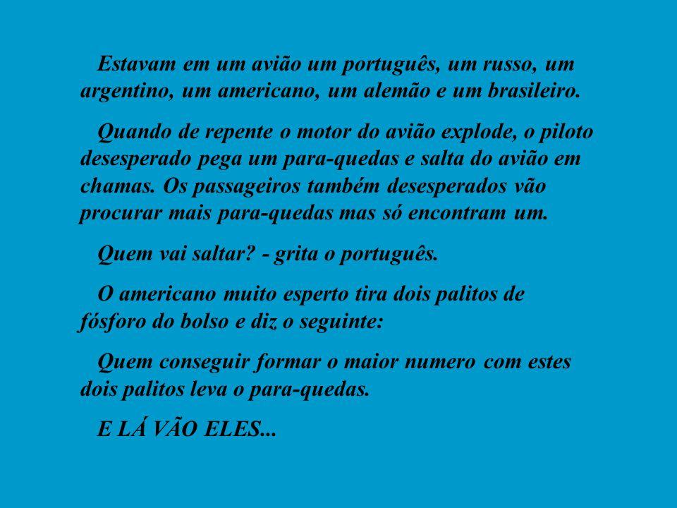 O português muito esperto é o primeiro: Faz a seguinte combinação: E diz: - Dois, um mais um é dois, o para-quedas é meu!