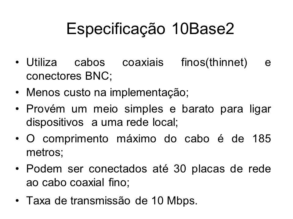 Especificação 10Base2 Utiliza cabos coaxiais finos(thinnet) e conectores BNC; Menos custo na implementação; Provém um meio simples e barato para ligar