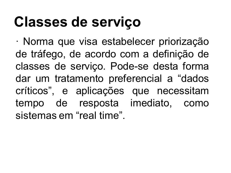 Classes de serviço · Norma que visa estabelecer priorização de tráfego, de acordo com a definição de classes de serviço. Pode-se desta forma dar um tr