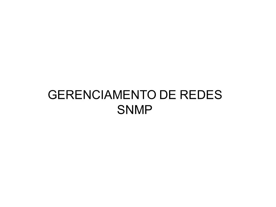 GERENCIAMENTO DE REDES SNMP