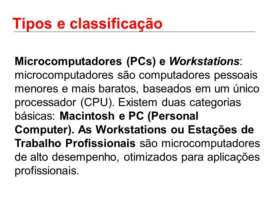 Tipos e classificação Microcomputadores (PCs) e Workstations: microcomputadores são computadores pessoais menores e mais baratos, baseados em um único processador (CPU).