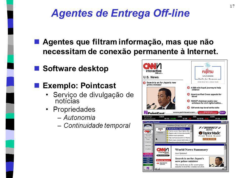 17 Agentes de Entrega Off-line Agentes que filtram informação, mas que não necessitam de conexão permanente à Internet. Software desktop Exemplo: Poin