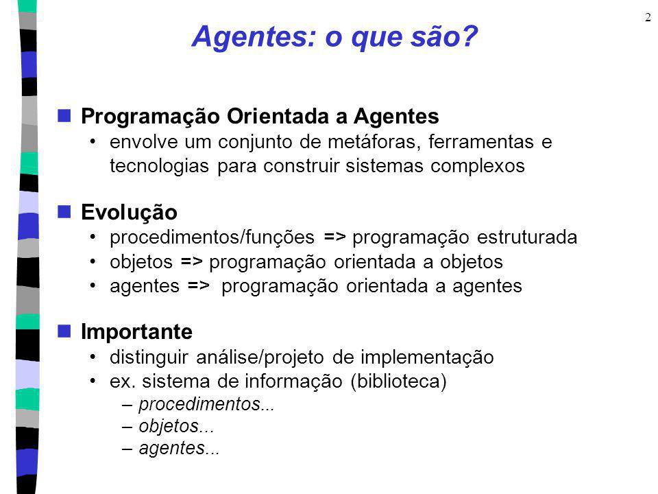2 Agentes: o que são? Programação Orientada a Agentes envolve um conjunto de metáforas, ferramentas e tecnologias para construir sistemas complexos Ev