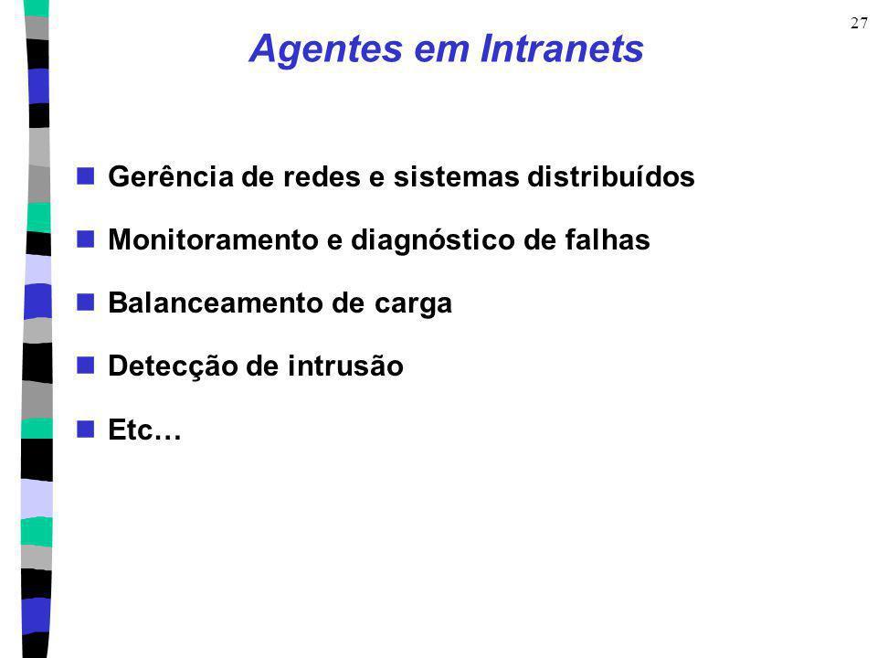 27 Agentes em Intranets Gerência de redes e sistemas distribuídos Monitoramento e diagnóstico de falhas Balanceamento de carga Detecção de intrusão Et