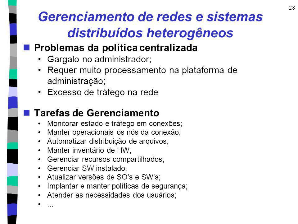 28 Gerenciamento de redes e sistemas distribuídos heterogêneos Problemas da política centralizada Gargalo no administrador; Requer muito processamento