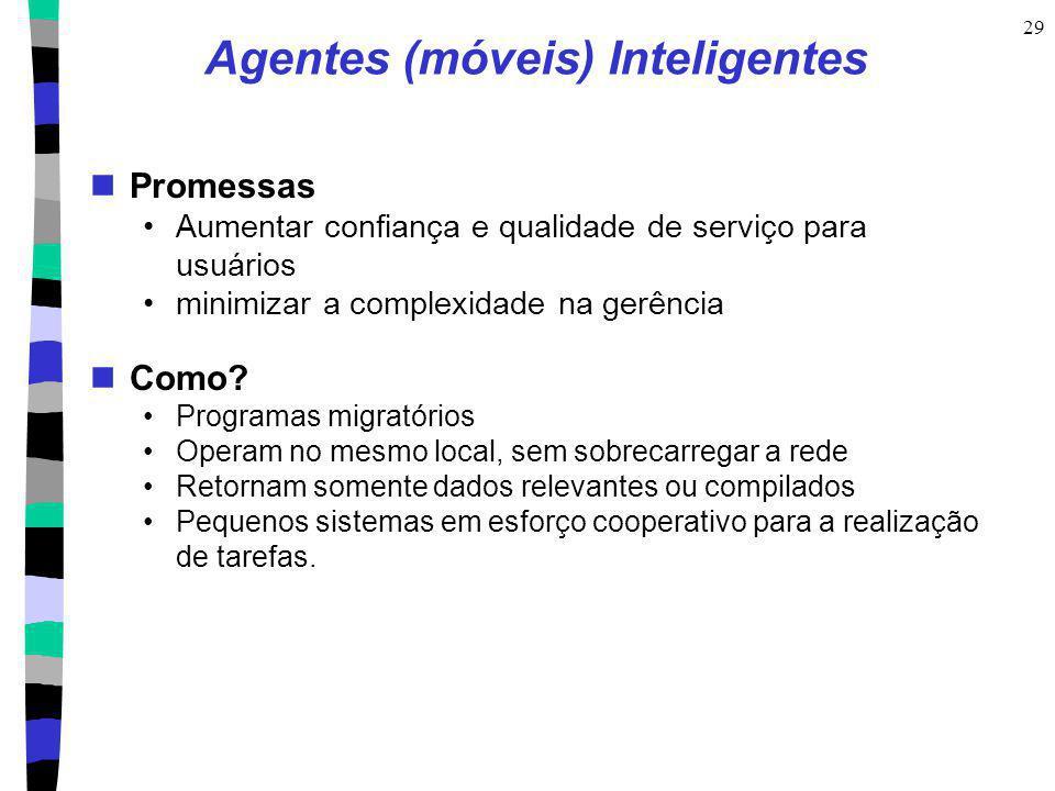 29 Agentes (móveis) Inteligentes Promessas Aumentar confiança e qualidade de serviço para usuários minimizar a complexidade na gerência Como? Programa