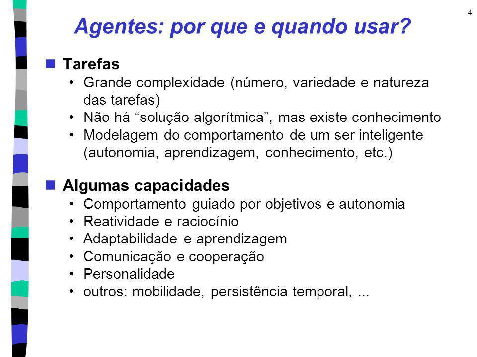 4 Agentes: por que e quando usar? Tarefas Grande complexidade (número, variedade e natureza das tarefas) Não há solução algorítmica, mas existe conhec