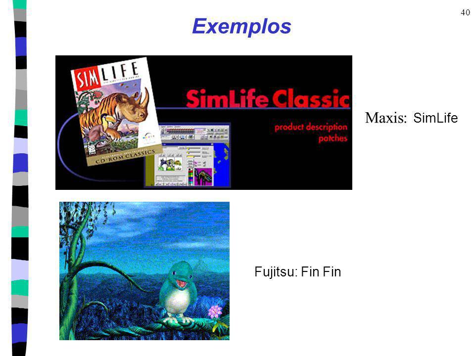 40 Exemplos Maxis: SimLife Fujitsu: Fin Fin