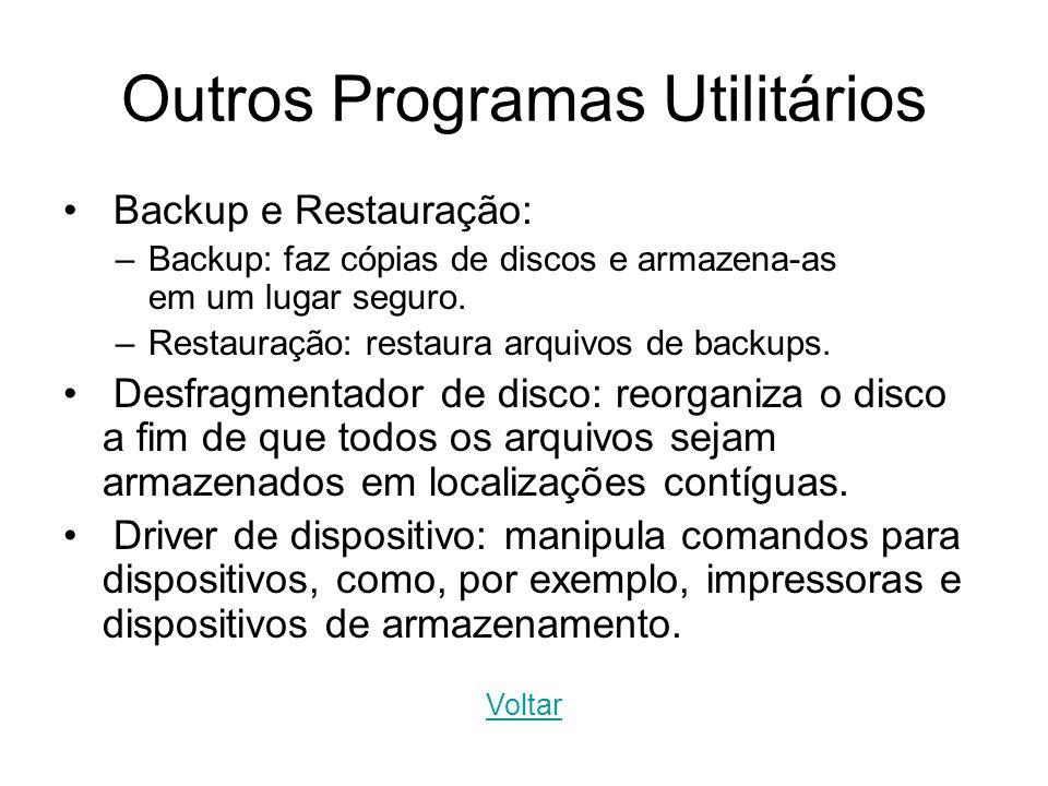 Outros Programas Utilitários Backup e Restauração: –Backup: faz cópias de discos e armazena-as em um lugar seguro. –Restauração: restaura arquivos de