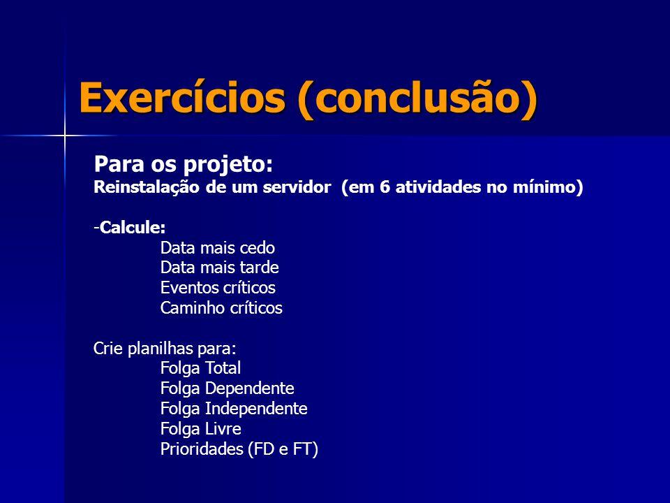Exercícios (conclusão) Para os projeto: Reinstalação de um servidor (em 6 atividades no mínimo) -Calcule: Data mais cedo Data mais tarde Eventos críti