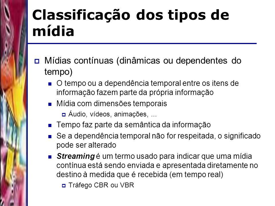 DSC/CCT/UFCG Classificação dos tipos de mídia Mídias contínuas (dinâmicas ou dependentes do tempo) O tempo ou a dependência temporal entre os itens de