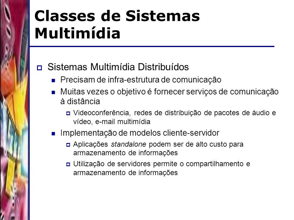 DSC/CCT/UFCG Classes de Sistemas Multimídia Sistemas Multimídia Distribuídos Precisam de infra-estrutura de comunicação Muitas vezes o objetivo é forn