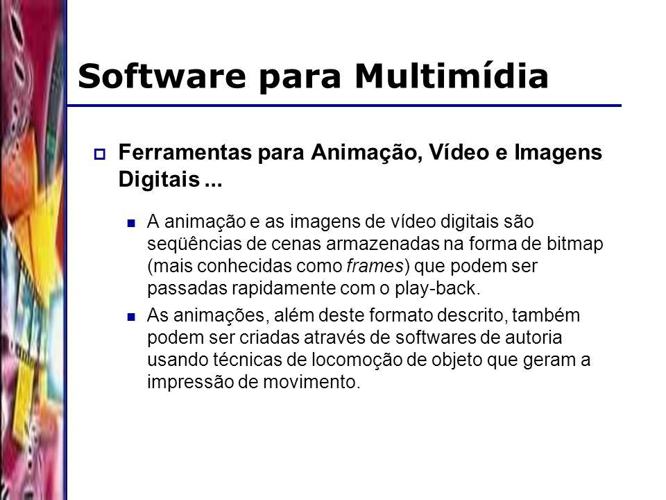 DSC/CCT/UFCG Software para Multimídia Ferramentas para Animação, Vídeo e Imagens Digitais... A animação e as imagens de vídeo digitais são seqüências