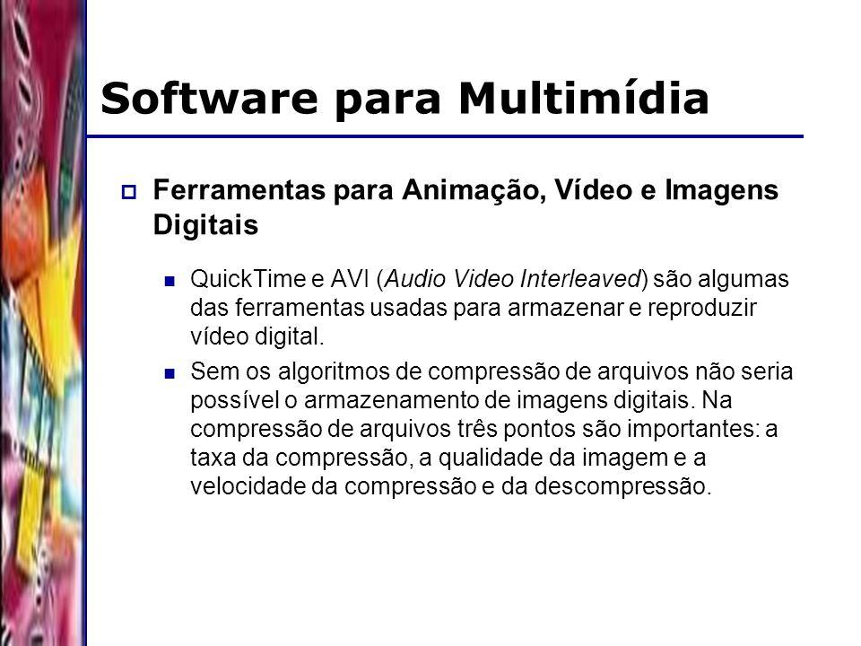 DSC/CCT/UFCG Software para Multimídia Ferramentas para Animação, Vídeo e Imagens Digitais QuickTime e AVI (Audio Video Interleaved) são algumas das ferramentas usadas para armazenar e reproduzir vídeo digital.