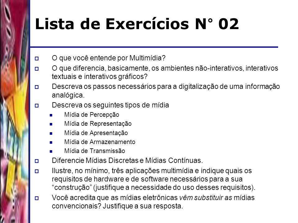 DSC/CCT/UFCG Lista de Exercícios N° 02 O que você entende por Multimídia? O que diferencia, basicamente, os ambientes não-interativos, interativos tex